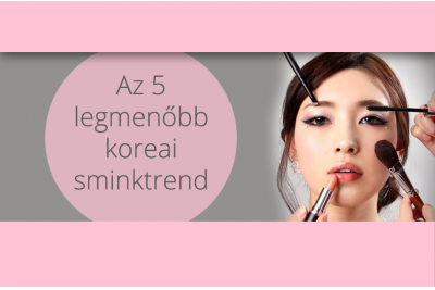 Az 5 legmenőbb koreai sminktrend