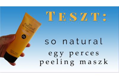 Teszt: So Natural Egy perces peeling maszkjaink
