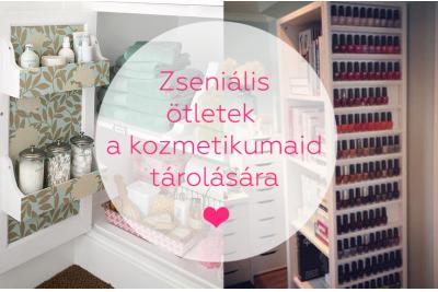 Zseniális ötletek a kozmetikumaid tárolására